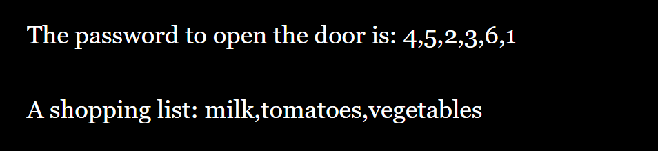 Sample result: The password to open the door is: 4,5,2,3,6,1. A shopping list: milk, tomatoes, vegetables.