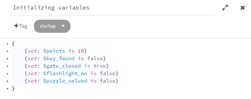 """The content of the card """"Variables initialization"""": { (set: $points to 10) (set: $key_found to false) (set: $gate_closed to true) (set: $flashlight_on to false) (set: $puzzle_solved to false) }"""