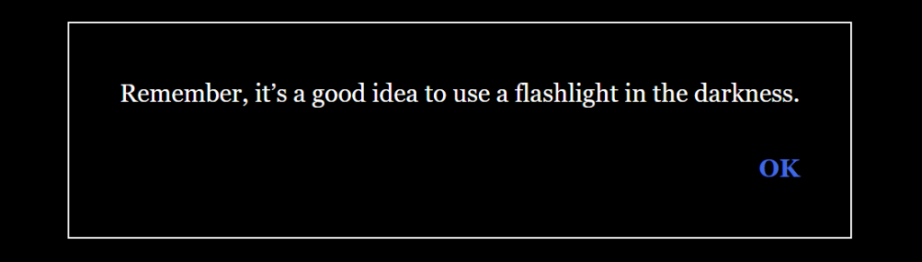 Result: Remember, it's a good idea to use a flashlight in the darkness. OK