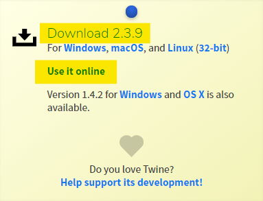 """In the upper right corner of the twinery.org website there is an option to download Twine to your computer - """"Download"""". You can also use the program in the """"on-line"""" version using only a web browser."""