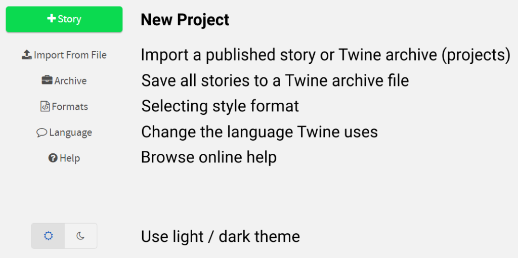 """The graphic shows a selected fragment of the Twine application (menu). There are options """"+ Story"""" (new project), """"Import From File"""" (loading project or projects), """"Archive"""" (saving all projects as an archive), """"Formats"""" (selecting the story style format), """"Language"""" ( editor language selection), """"Help"""" (help - Twine Wiki) and buttons with the sun and moon symbol (editor theme change: light and dark)."""